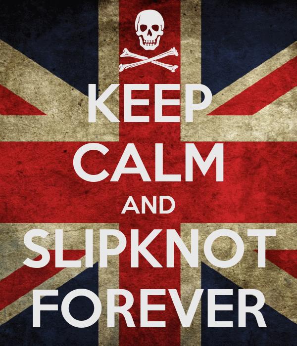 KEEP CALM AND SLIPKNOT FOREVER