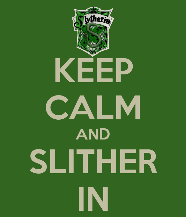 KEEP CALM AND SLITHER IN