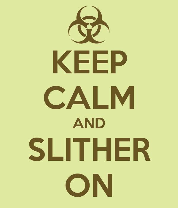 KEEP CALM AND SLITHER ON