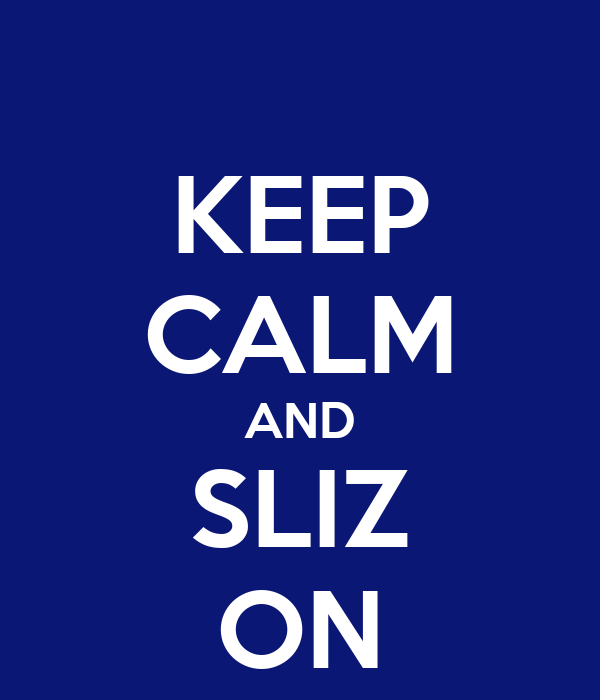 KEEP CALM AND SLIZ ON