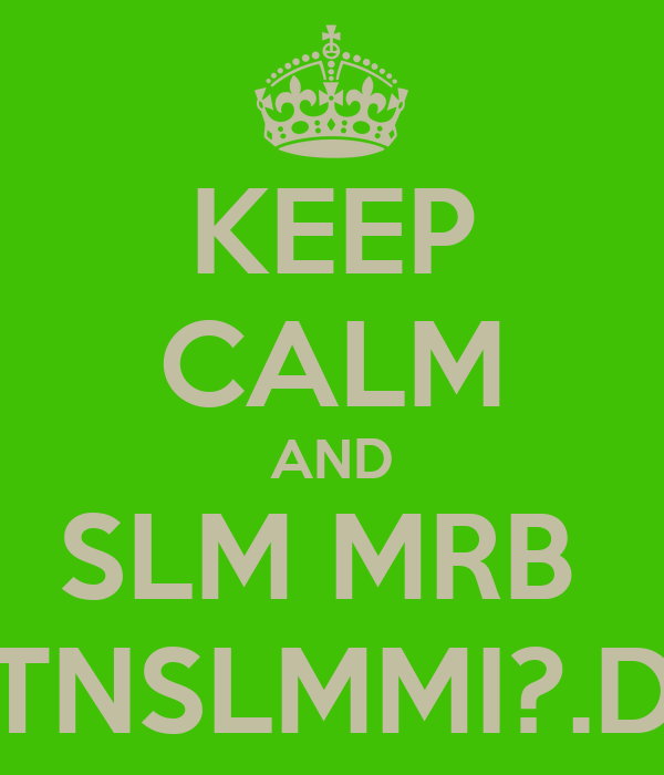 KEEP CALM AND SLM MRB  TNSLMMI?.D
