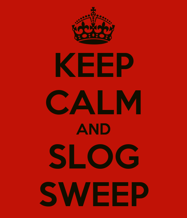 KEEP CALM AND SLOG SWEEP