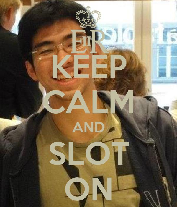 KEEP CALM AND SLOT ON