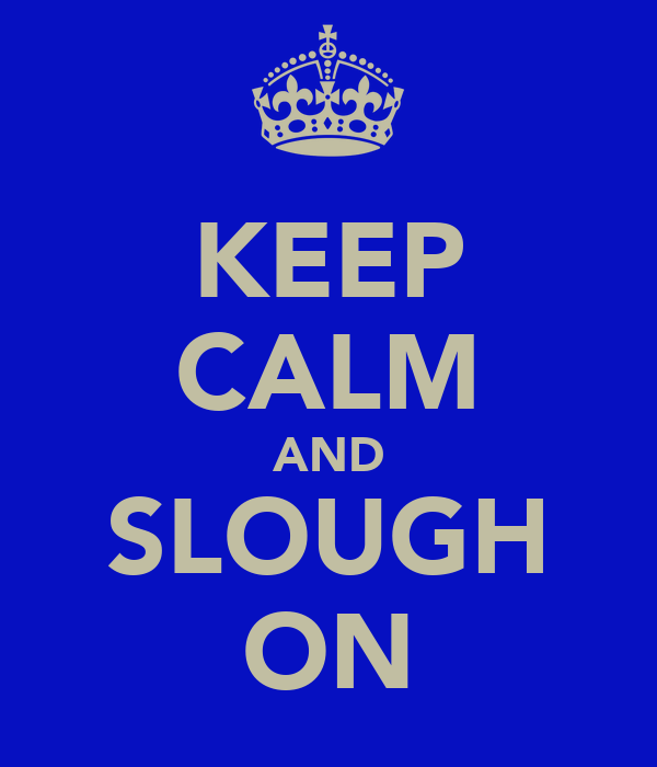 KEEP CALM AND SLOUGH ON