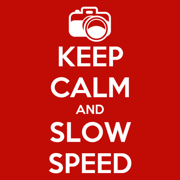 KEEP CALM AND SLOW SPEED