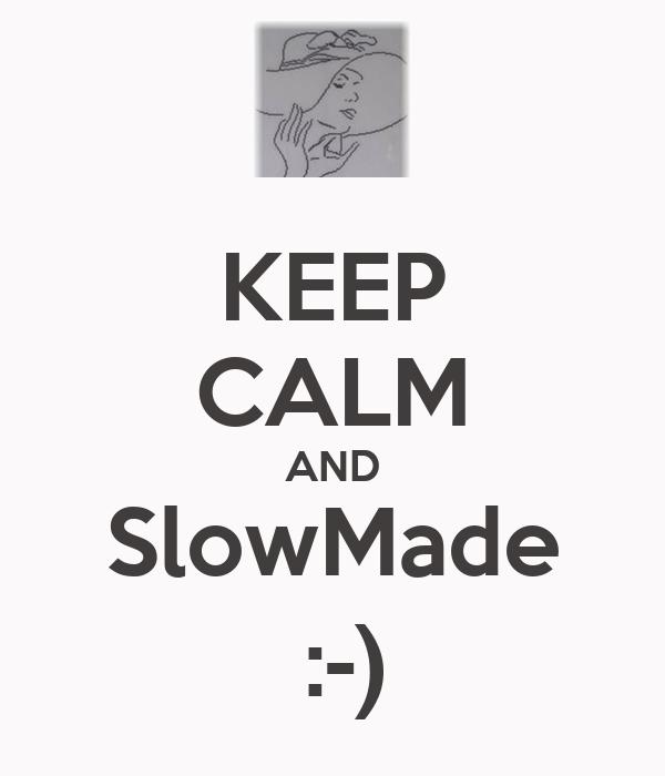 KEEP CALM AND SlowMade  :-)