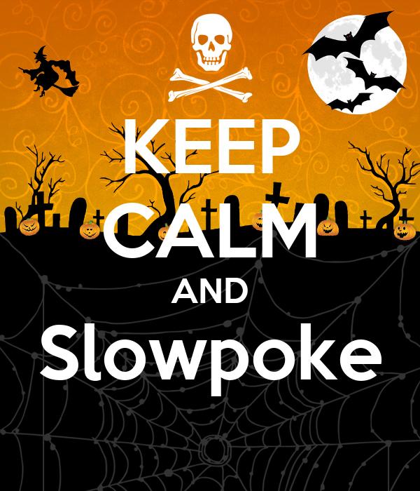 KEEP CALM AND Slowpoke
