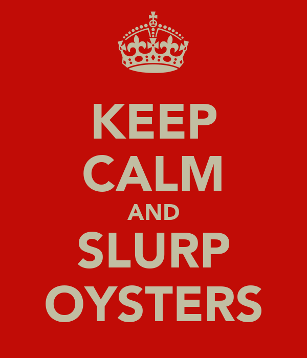 KEEP CALM AND SLURP OYSTERS