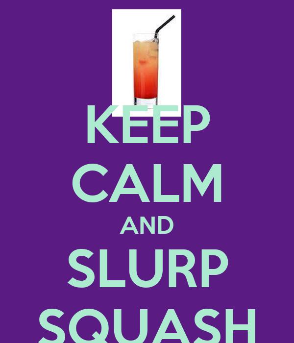 KEEP CALM AND SLURP SQUASH