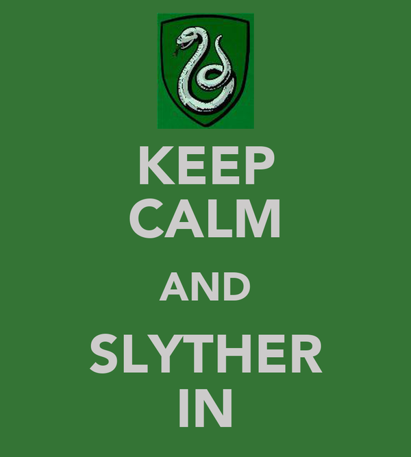 KEEP CALM AND SLYTHER IN