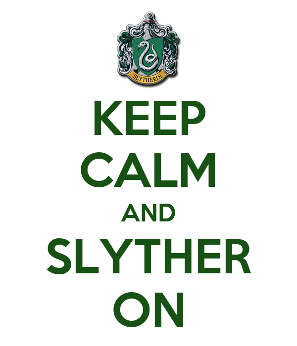 KEEP CALM AND SLYTHER ON