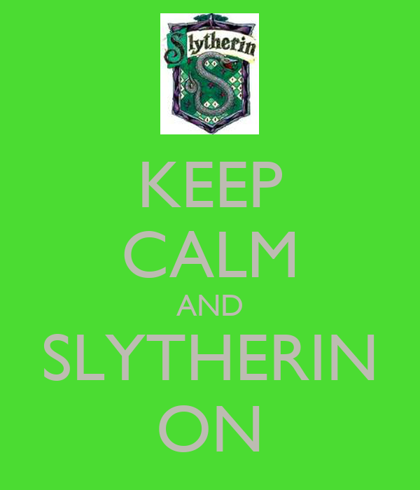 KEEP CALM AND SLYTHERIN ON