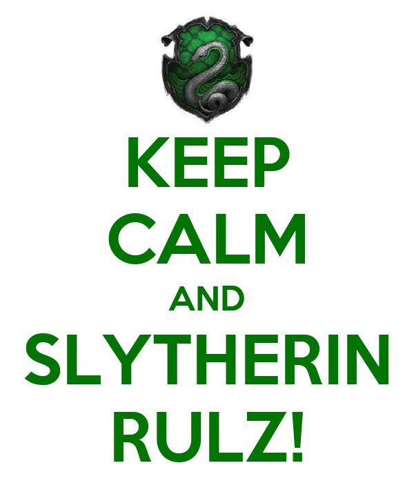 KEEP CALM AND SLYTHERIN RULZ!