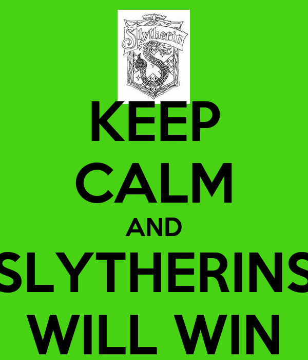 KEEP CALM AND SLYTHERINS WILL WIN