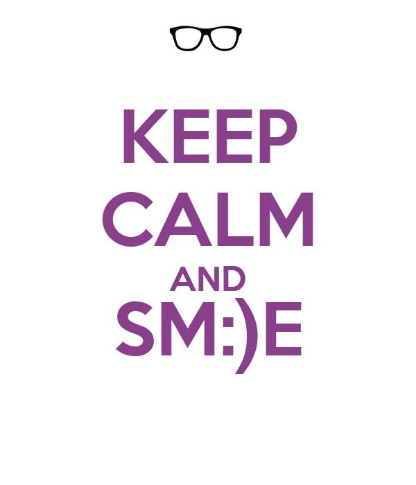 KEEP CALM AND SM:)E