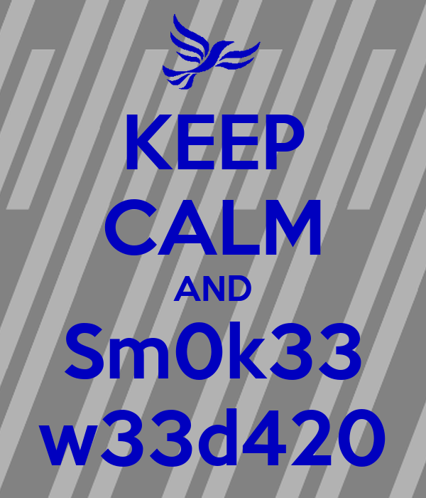 KEEP CALM AND Sm0k33 w33d420