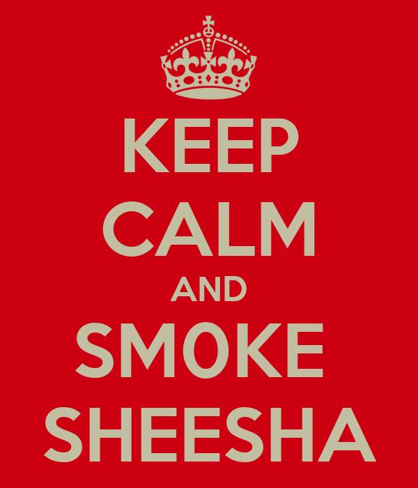 KEEP CALM AND SM0KE  SHEESHA