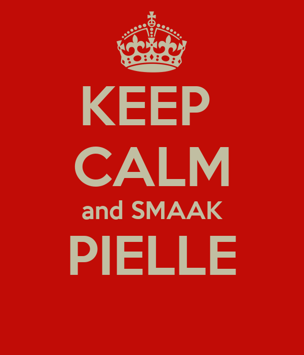 KEEP  CALM and SMAAK PIELLE