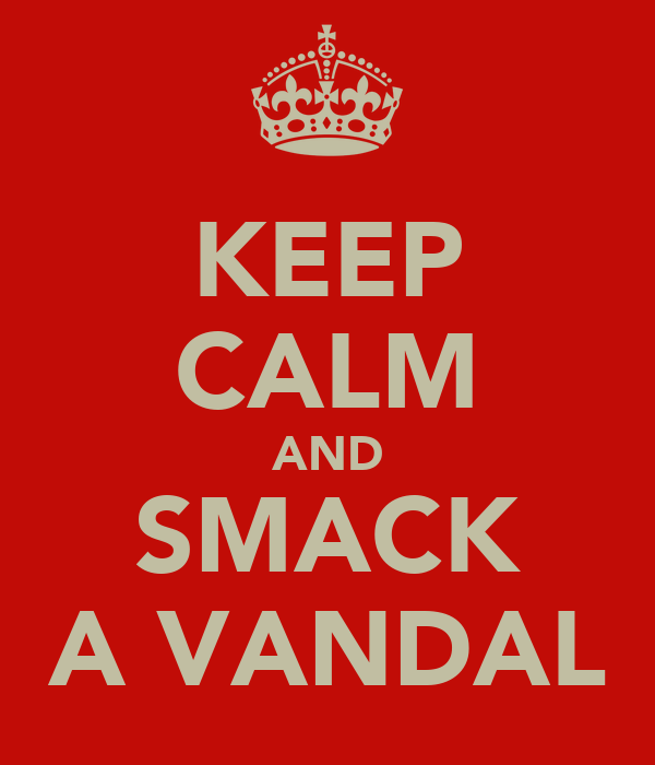 KEEP CALM AND SMACK A VANDAL