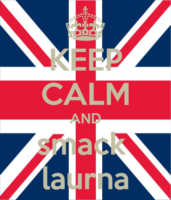 KEEP CALM AND smack  laurna
