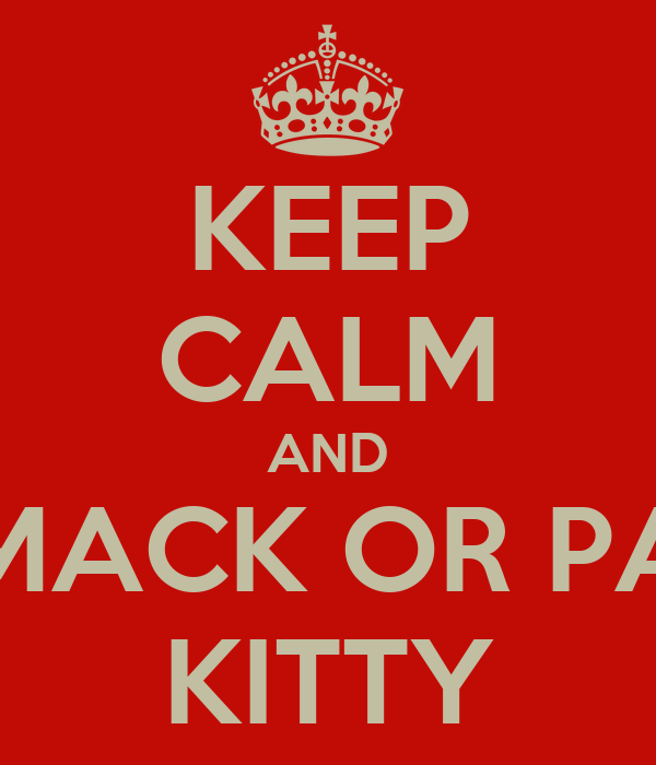 KEEP CALM AND SMACK OR PAT KITTY