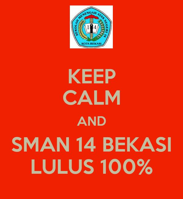 KEEP CALM AND SMAN 14 BEKASI LULUS 100%