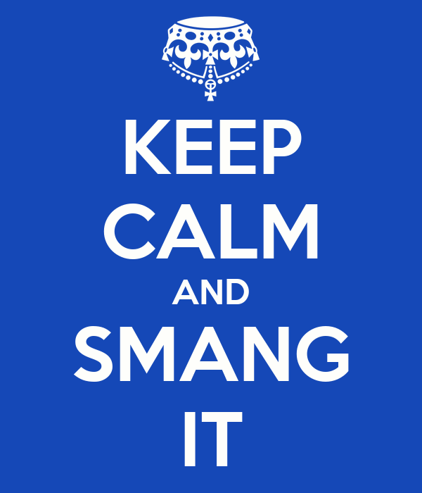 KEEP CALM AND SMANG IT