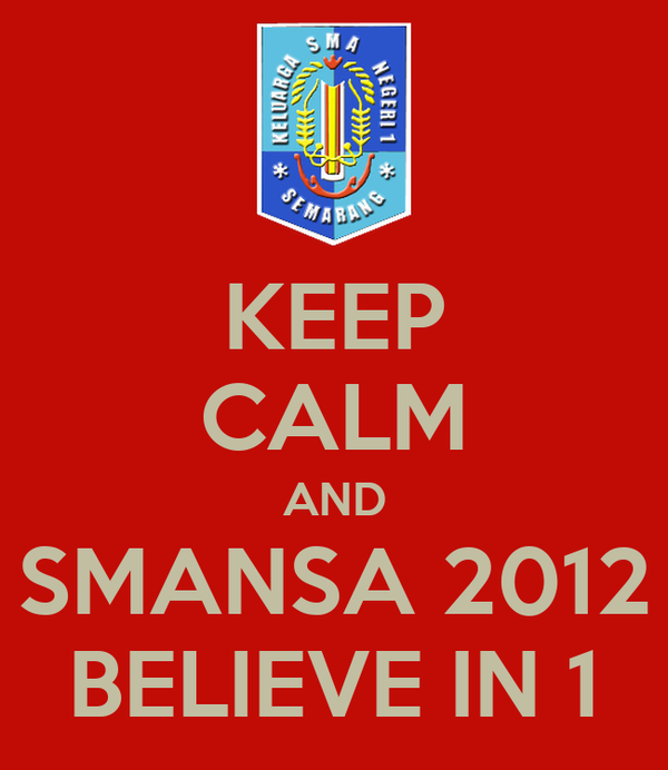 KEEP CALM AND SMANSA 2012 BELIEVE IN 1