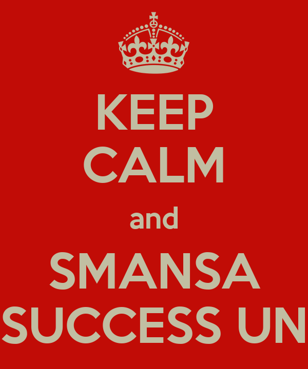 KEEP CALM and SMANSA SUCCESS UN