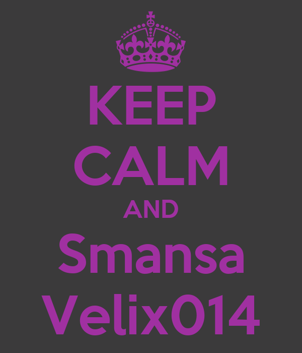KEEP CALM AND Smansa Velix014