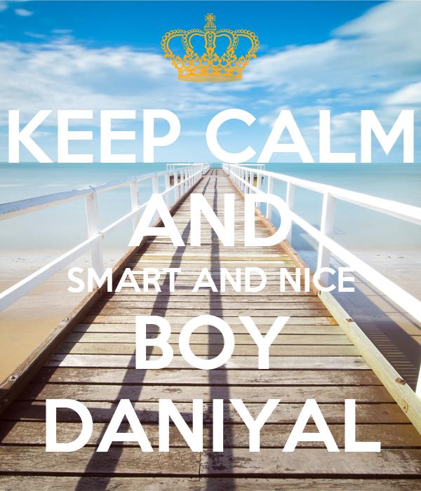 KEEP CALM AND SMART AND NICE BOY DANIYAL