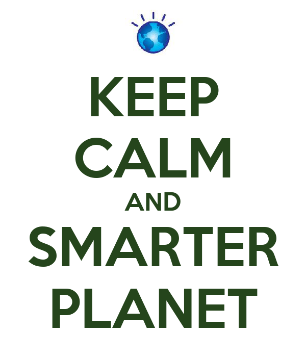 KEEP CALM AND SMARTER PLANET