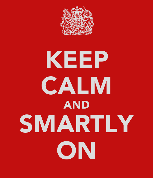 KEEP CALM AND SMARTLY ON