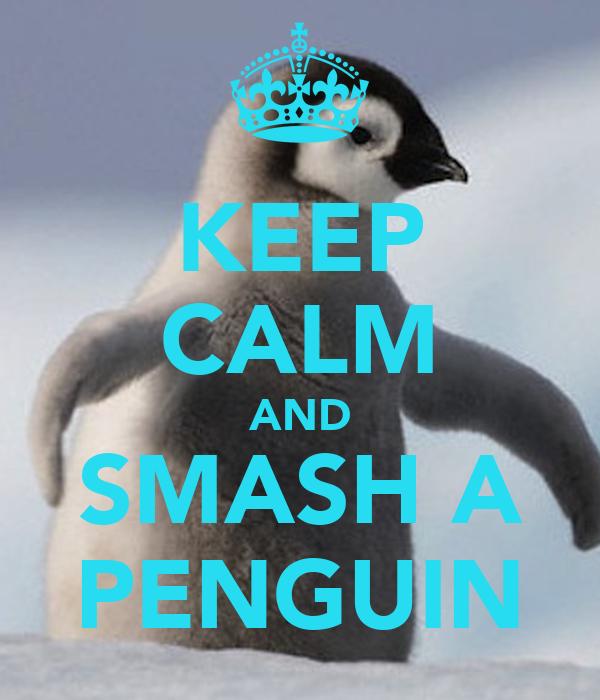 KEEP CALM AND SMASH A PENGUIN