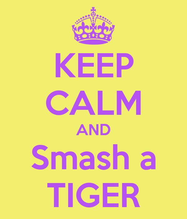 KEEP CALM AND Smash a TIGER