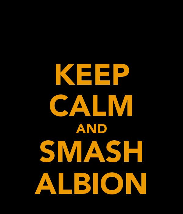 KEEP CALM AND SMASH ALBION