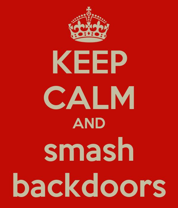 KEEP CALM AND smash backdoors