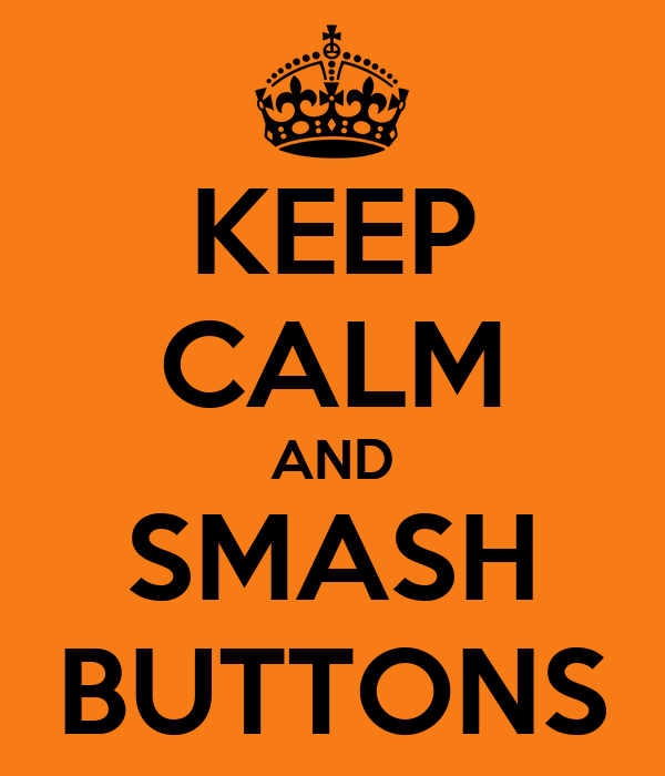 KEEP CALM AND SMASH BUTTONS
