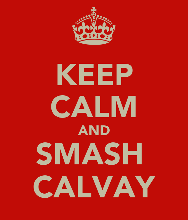 KEEP CALM AND SMASH  CALVAY