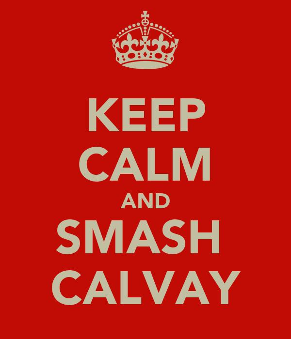 KEEP CALM AND SMASH  CALVAY