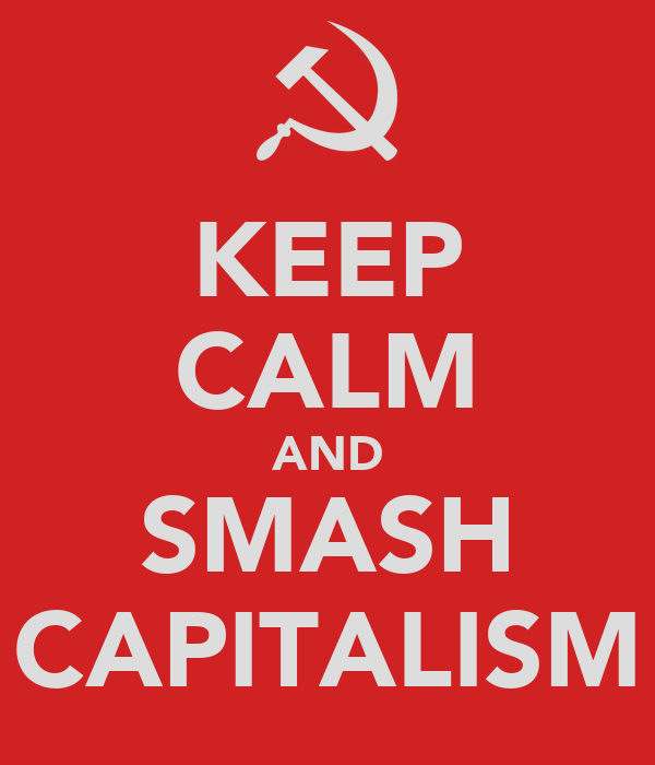 KEEP CALM AND SMASH CAPITALISM