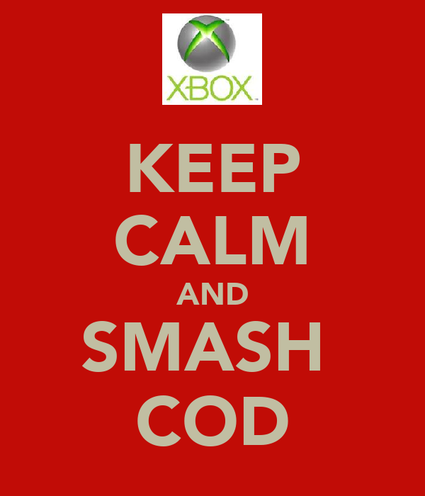 KEEP CALM AND SMASH  COD