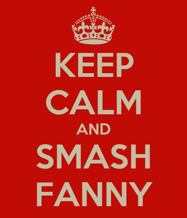 KEEP CALM AND SMASH FANNY