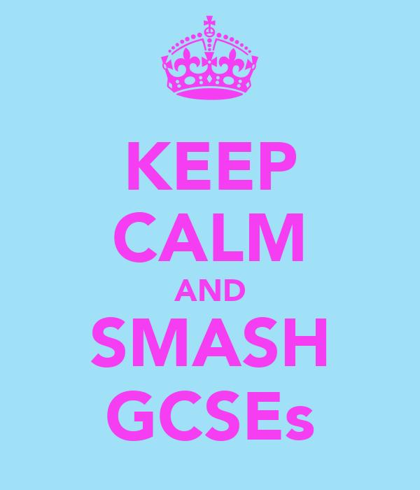 KEEP CALM AND SMASH GCSEs
