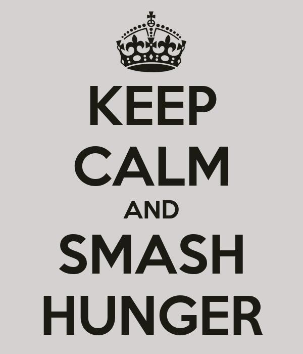 KEEP CALM AND SMASH HUNGER