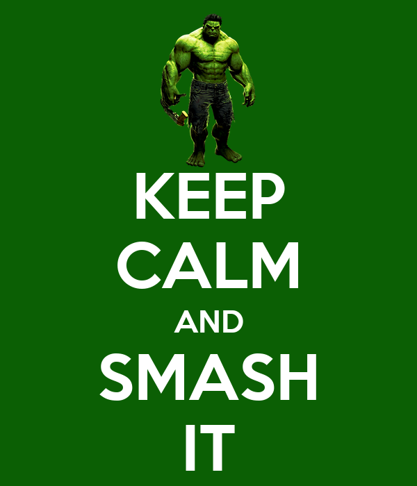KEEP CALM AND SMASH IT