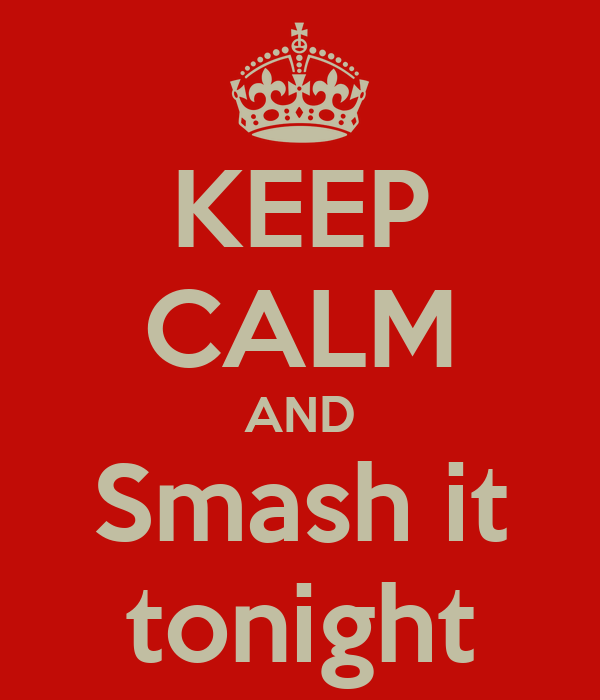 KEEP CALM AND Smash it tonight