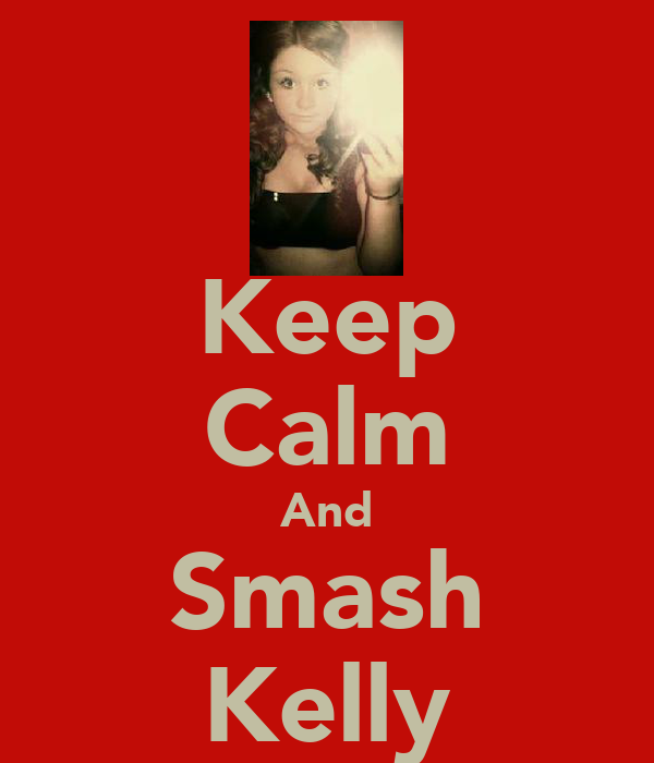 Keep Calm And Smash Kelly