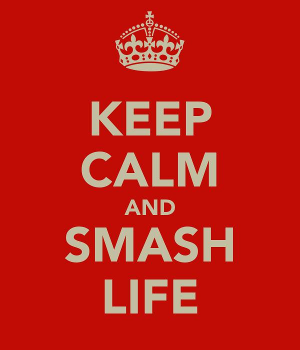 KEEP CALM AND SMASH LIFE
