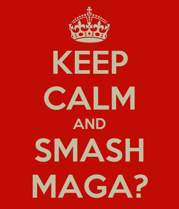KEEP CALM AND SMASH MAGA?
